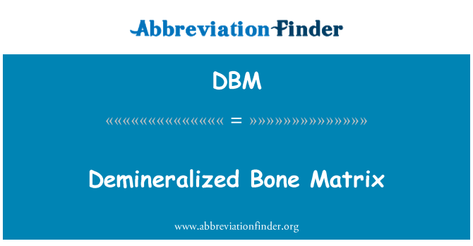 DBM: Demineralized Bone Matrix
