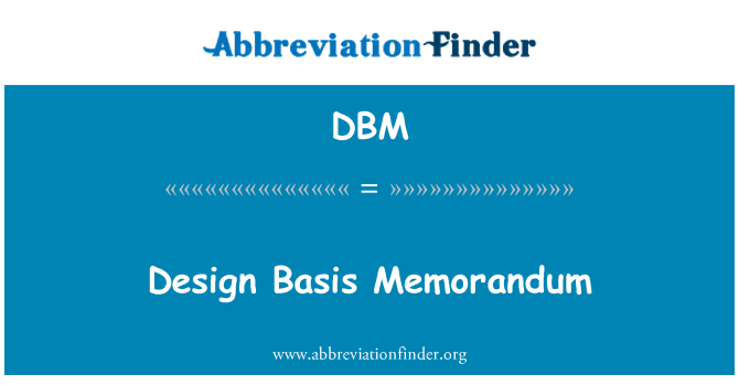 DBM: Design Basis Memorandum