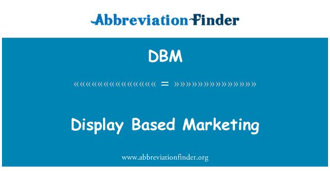DBM: Display Based Marketing