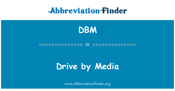DBM: Drive by Media