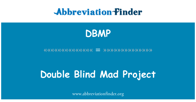 DBMP: Double Blind Mad Project