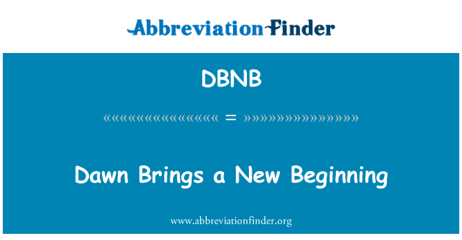 DBNB: Dawn Brings a New Beginning