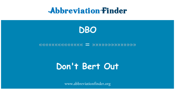 DBO: Don't Bert Out