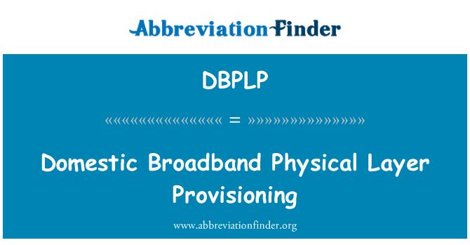 DBPLP: Domestic Broadband Physical Layer Provisioning