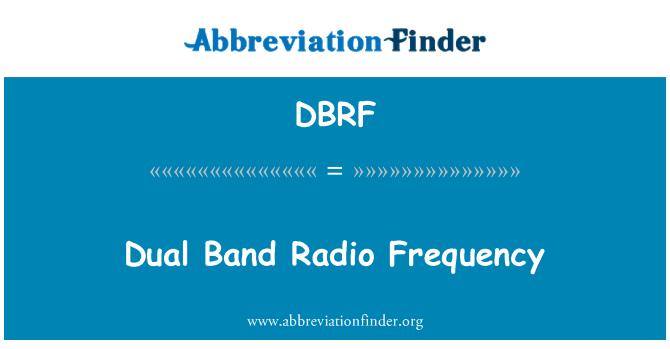 DBRF: Dual Band Radio Frequency