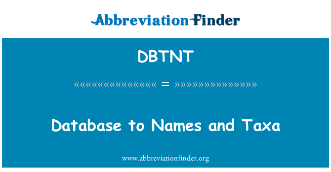 DBTNT: Database to Names and Taxa