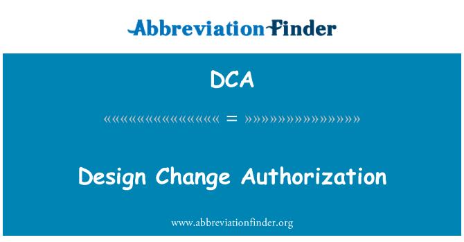 DCA: Design Change Authorization