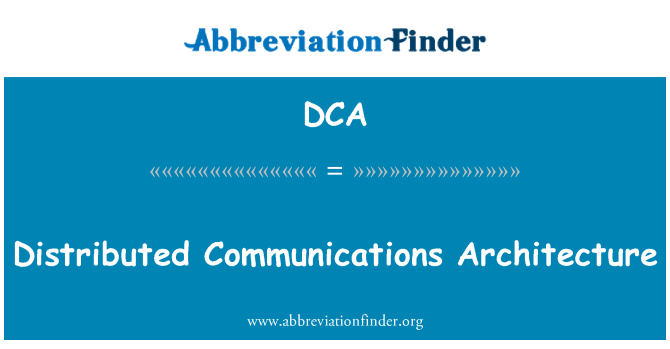 DCA: Distributed Communications Architecture