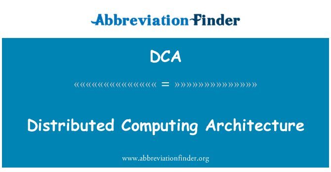 DCA: Distributed Computing Architecture