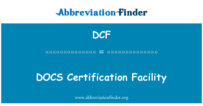 DCF: DOCS Certification Facility