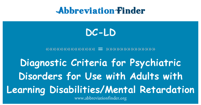 DC-LD: Diagnostic Criteria for Psychiatric Disorders for Use with Adults with Learning Disabilities/Mental Retardation