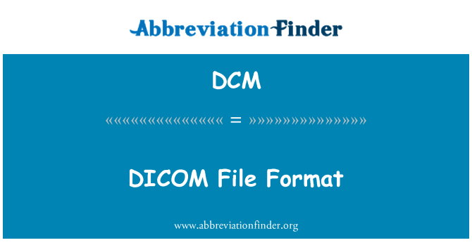 DCM: DICOM File Format