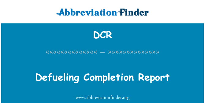 DCR: Defueling Completion Report