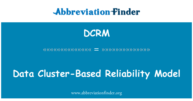 DCRM: Data Cluster-Based Reliability Model