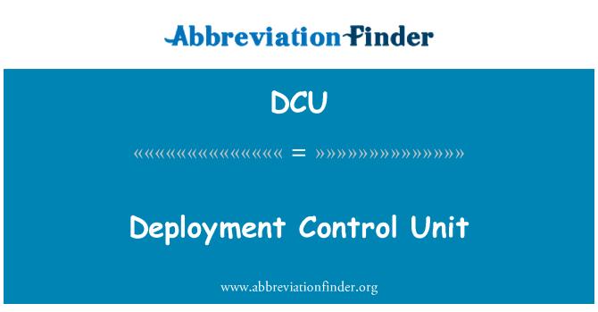 DCU: Deployment Control Unit
