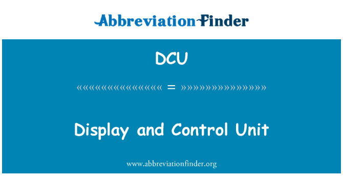 DCU: Display and Control Unit