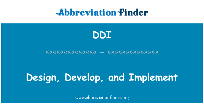 DDI: Design, Develop, and Implement