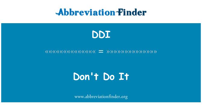 DDI: Don't Do It