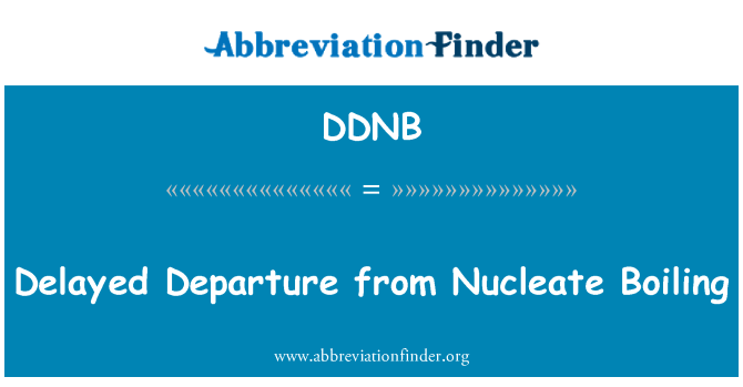 DDNB: Delayed Departure from Nucleate Boiling