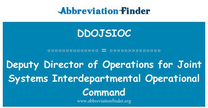 DDOJSIOC: Director Adjunto de operaciones de comando operacional interdepartamental de sistemas comunes