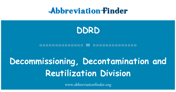 DDRD: Decommissioning, Decontamination and Reutilization Division