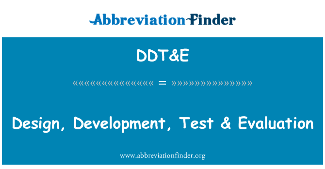 DDT&E: Design, Development, Test & Evaluation