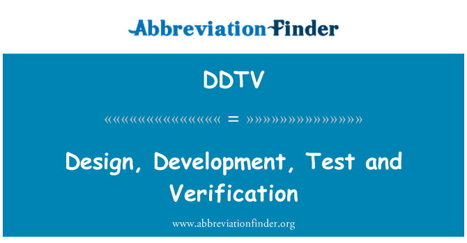 DDTV: Design, Development, Test and Verification