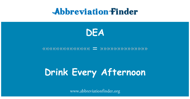 DEA: Drink Every Afternoon