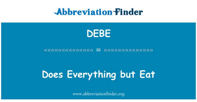 DEBE: Does Everything but Eat