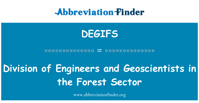 DEGIFS: Division of Engineers and Geoscientists in the Forest Sector