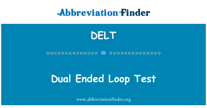 DELT: Dual Ended Loop Test