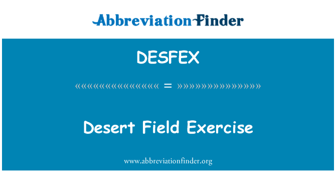 DESFEX: Desert Field Exercise