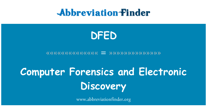 DFED: Computer Forensics and Electronic Discovery