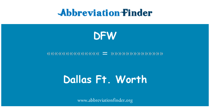 DFW: Dallas Ft. Worth