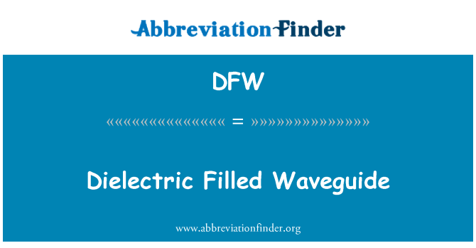 DFW: Dielectric Filled Waveguide