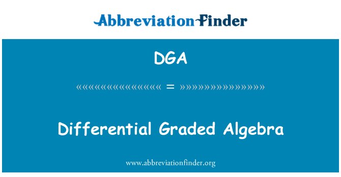 DGA: Differential Graded Algebra