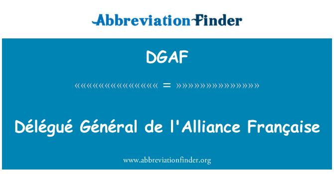 DGAF: Délégué Général de l ' Alliance Française
