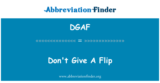 DGAF: Don't Give A Flip