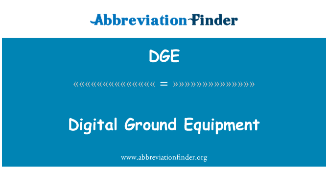 DGE: Digital Ground Equipment