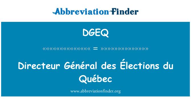DGEQ: Directeur Général des Élections du Québec