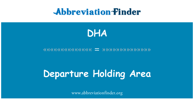 DHA: Departure Holding Area
