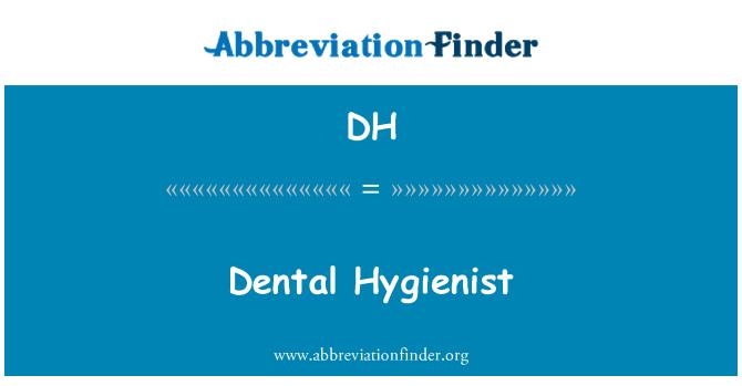 DH: Dental Hygienist
