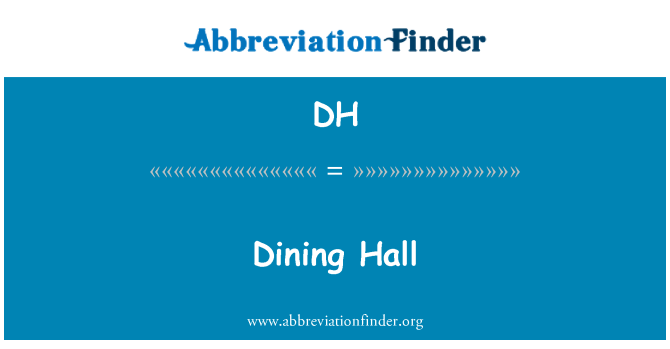 DH: Dining Hall