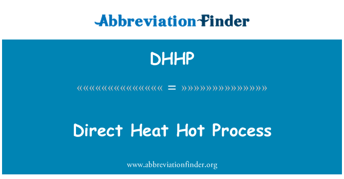 DHHP: Direct Heat Hot Process