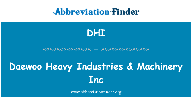 DHI: Daewoo Heavy Industries & Machinery Inc