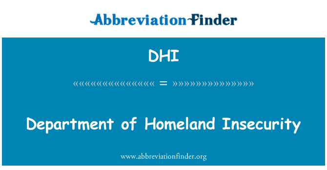 DHI: Department of Homeland Insecurity