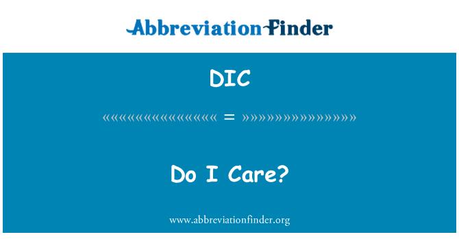 DIC: Do I Care?