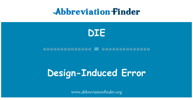 DIE: Design-Induced Error
