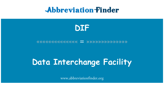 DIF: Data Interchange Facility