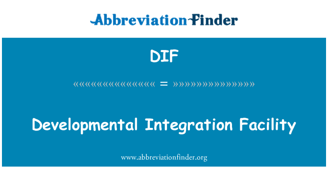 DIF: Developmental Integration Facility